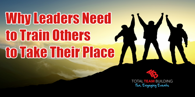 Why Leaders Need To Train Others to Take Their Place