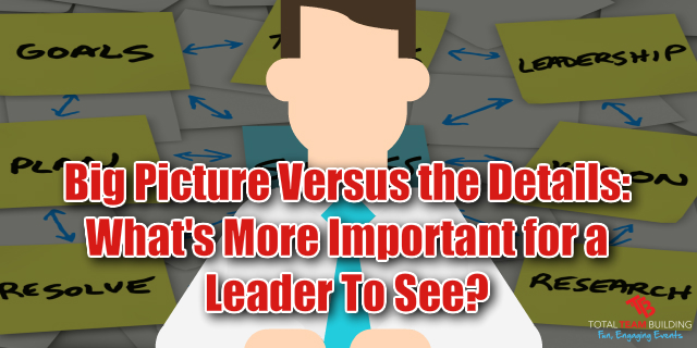 Big picture vs the detail for leaders